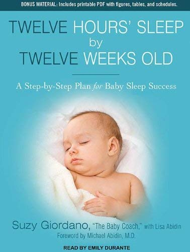 Twelve Hours' Sleep by Twelve Weeks Old: A Step-By-Step Plan for Baby Sleep Success 9781452657851