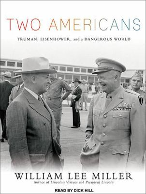 Two Americans: Truman, Eisenhower, and a Dangerous World 9781452657639