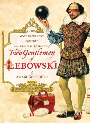 Two Gentlemen of Lebowski: A Most Excellent Comedie and Tragical Romance 9781451605815