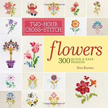 Two-Hour Cross-Stitch: Flowers: 300 Quick & Easy Designs 9781454701163