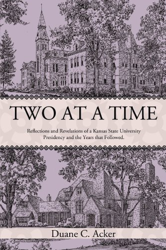 Two at a Time: Reflections and Revelations of a Kansas State University Presidency and the Years That Followed. 9781450219662