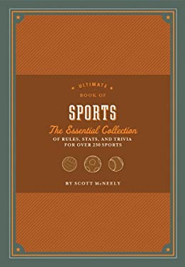 Ultimate Book of Sports: The Essential Collection of Rules, STATS, and Trivia for Over 250 Sports 9781452110592