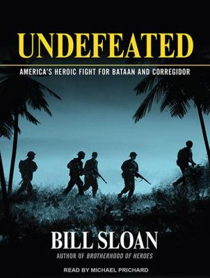 Undefeated: America's Heroic Fight for Bataan and Corregidor 9781452636375
