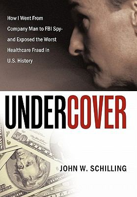 Undercover: How I Went from Company Man to FBI Spy and Exposed the Worst Healthcare Fraud in U.S. History 9781452055077