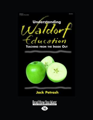 Understanding Waldorf Education: Teaching from the Inside Out 9781458767530