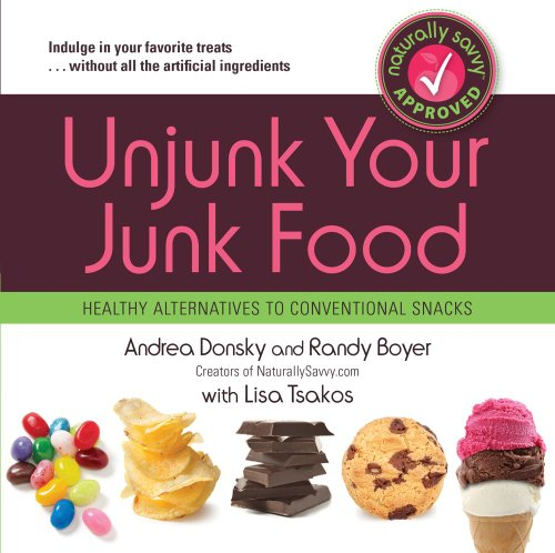 Unjunk Your Junk Food: Healthy Alternatives to Conventional Snacks 9781451616569