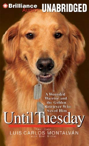 Until Tuesday: A Wounded Warrior and the Golden Retriever Who Saved Him 9781455853571