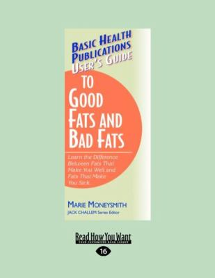User's Guide to Good Fats and Bad Fats: Learn the Difference Between Fats That Make You Well and Fats That Make You Sick (Large Print 16pt) 9781458725363