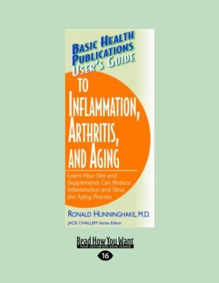 User's Guide to Inflammation, Arthritis, and Aging: Learn How Diet and Supplements Can Reduce Inflammation and Slow the Aging Process. (Large Print 16 9781458725370