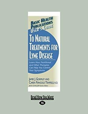 User's Guide to Natural Treatment for Lyme Disease: Learn How Nutritional and Other Therapies Can Help You Control Your Symptoms. (Large Print 16pt) 9781459604865