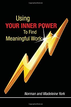 Using Your Inner Power to Find Meaningful Work 9781453542125