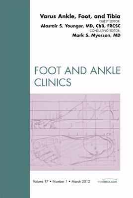 Varus Foot, Ankle, and Tibia, an Issue of Foot and Ankle Clinics 9781455738618