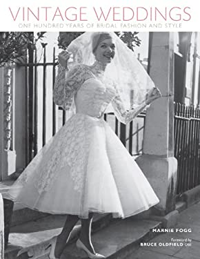Vintage Weddings: One Hundred Years of Bridal Fashion and Style 9781454702832