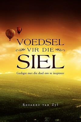 Voedsel Vir Die Siel: Gedigte Met Die Doel Om Te Inspireer 9781453530702