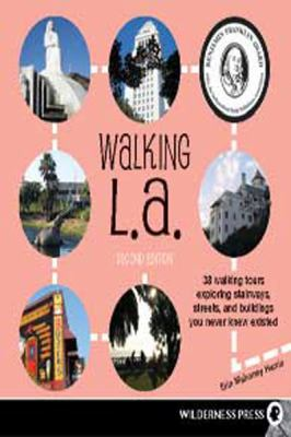 Walking L.A.: 38 Walking Tours Exploring Stairways, Streets and Buildings You Never Knew Existed (Large Print 16pt) 9781459608092