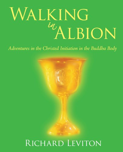 Walking in Albion: Adventures in the Christed Initiation in the Buddha Body 9781450223423
