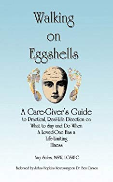 Walking on Eggshells: A Caregiver's Guide to Practical, Real Life Direction on What to Say and Do When a Loved One Has a Life-Limiting Illne 9781452091686