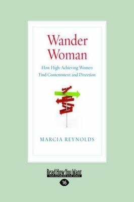 Wander Woman: How High-Achieving Women Find Contentment and Direction (Large Print 16pt) 9781458725257