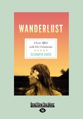 Wanderlust: A Love Affair with Five Continents (Large Print 16pt) 9781459614529