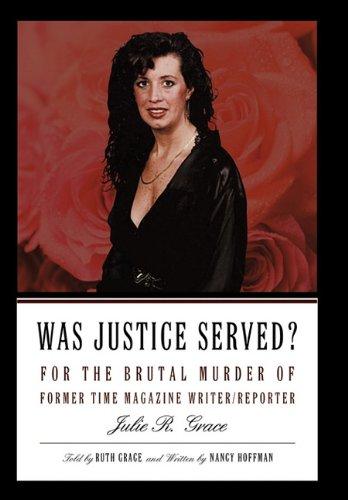 Was Justice Served?: For the Brutal Murder of Former Time Magazine Writer/Reporter Julie R. Grace 9781450256704