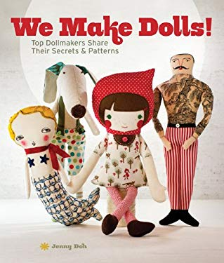 We Make Dolls!: Top Dollmakers Share Their Secrets & Patterns 9781454702498