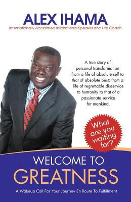 Welcome to Greatness: A Wakeup Call for Your Journey En Route to Fulfillment 9781452536859