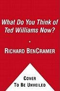 What Do You Think of Ted Williams Now?: A Remembrance 9781451643404