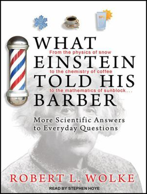 What Einstein Told His Barber: More Scientific Answers to Everyday Questions 9781452608426