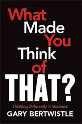 What Made You Think of That?: Thinking Differently in Business: Thinking Differently in Business (Large Print 16pt) 9781459613133