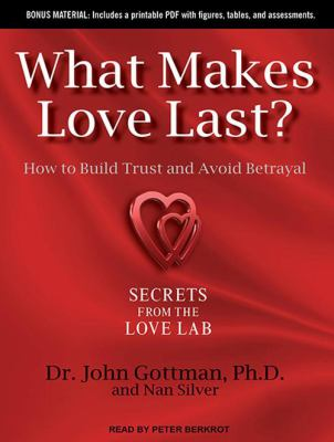 What Makes Love Last?: How to Build Trust and Avoid Betrayal 9781452608198