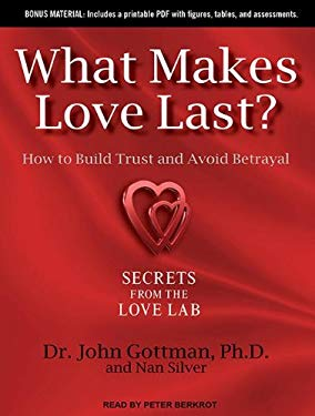 What Makes Love Last?: How to Build Trust and Avoid Betrayal 9781452658193