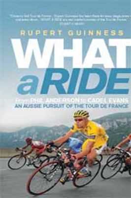 What a Ride: An Aussie Pursuit of the Tour de France: An Aussie Pursuit of the Tour de France (Large Print 16pt) 9781459613447