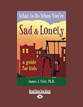 What to Do When You're Sad & Lonely: A Guide for Kids (Easyread Large Edition) 9781458725707