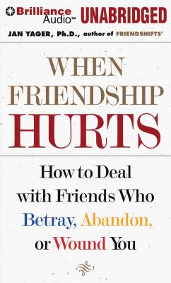 When Friendship Hurts: How to Deal with Friends Who Betray, Abandon, or Wound You 9781455876983
