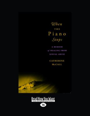 When the Piano Stops: A Memoir of Healing from Sexual Abuse 9781458777782