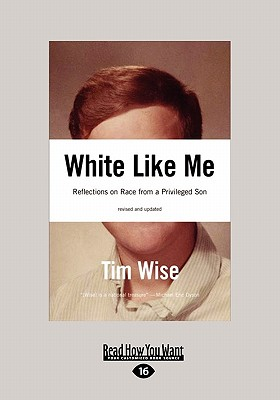 White Like Me: Reflections on Race from a Privileged Son (Easyread Large Edition)
