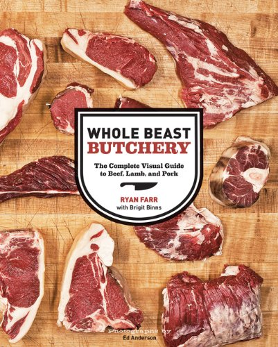 Whole Beast Butchery: The Complete Visual Guide to Beef, Lamb, and Pork 9781452100593