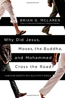 Why Did Jesus, Moses, the Buddha, and Mohammed Cross the Road?: Christian Identity in a Multi-Faith World 9781455513963