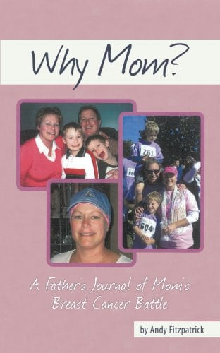 Why Mom?: A Father's Journal of Mom's Breast Cancer Battle 9781452079257