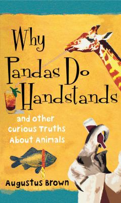 Why Pandas Do Handstands: And Other Curious Truths about Animals 9781451624274