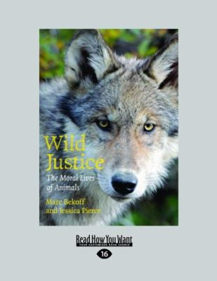 Wild Justice: The Moral Lives of Animals (Large Print 16pt) 9781459605541
