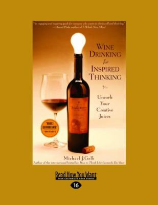 Wine Drinking for Inspired Thinking: Uncork Your Creative Juices 9781458780300