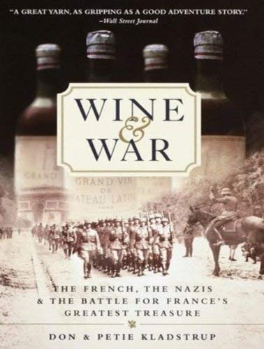 Wine and War: The French, the Nazis, and the Battle for France's Greatest Treasure 9781452656670