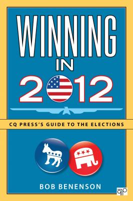 Winning in 2012: CQ Press's Guide to the Elections 9781452227887