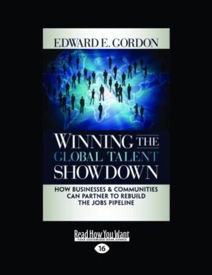 Winning the Global Talent Showdown: How Businesses and Communities Can Partner to Rebuild the Jobs Pipeline (Large Print 16pt) 9781458777591