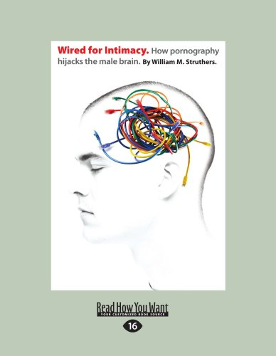 Wired for Intimacy: How Pornography Hijacks the Male Brain.: 9781458765550