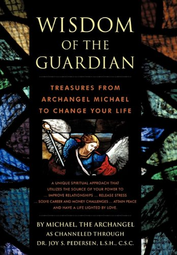 Wisdom of the Guardian: Treasures from Archangel Michael to Change Your Life 9781450297042