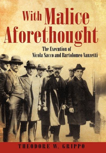 With Malice Aforethought: The Execution of Nicola Sacco and Bartolomeo Vanzetti 9781450280679
