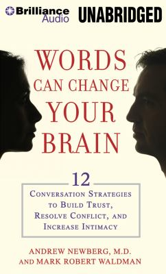 Words Can Change Your Brain: 12 Conversation Strategies to Build Trust, Resolve Conflict, and Increase Intimacy 9781455875023
