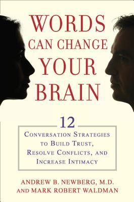Words Can Change Your Brain: 12 Conversation Strategies to Build Trust, Resolve Conflict, and Increase Intimacy 9781455875047